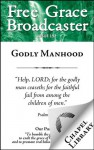 Free Grace Broadcaster - Issue 192 - Godly Manhood - Benjamin Keach, Richard Steele, Thomas Watson, William Gouge, Samuel Lee, John Gill, John Angell James, Charles H. Spurgeon