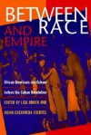 Between Race and Empire: African-Americans and Cubans before the Cuban Revolution - Lisa Brock, Lisa Brock, Digna Castaneda Fuertes, Manning Marable