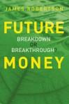 Future Money: Breakdown or Breakthrough? - James Robertson