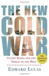 The New Cold War: Putin's Russia and the Threat to the West - Edward Lucas