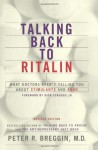 Talking Back to Ritalin: What Doctors Aren't Telling You About Stimulants and ADHD - Peter R. Breggin, Dick Scruggs
