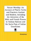 Nature Worship: An Account of Phallic Faiths and Practices Ancient and Modern, Including the Adoration of the Male and Female Powers i - Anonymous, Hargrave Jennings