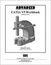 Advanced Catia Version 5 Workbook (Release 8 And 9) - Richard Cozzens