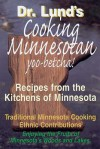 Cooking Minnesotan: You Betcha!: Recipes from the Kitchens of Minnesota - Duane R. Lund
