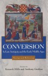 Conversion In Late Antiquity And The Early Middle Ages: Seeing And Believing - Kenneth Mills