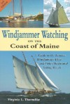 Windjammer Watching on the Coast of Maine: A Guide to the Famous Windjammer Fleet and Other Traditional Sailing Vessels - Virginia Thorndike
