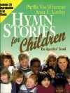 Hymn Stories for Children: The Apostiles Creed - Phyllis Vos Wezeman, Anna L. Liechty