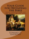 YOUR GUIDE FOR DEFENDING THE BIBLE Self-Education of the Bible Made Easy - Edward D. Andrews