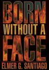 Born without a Face - Elmer Santiago