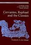 Cervantes, Raphael and the Classics - Frederick A. De Armas