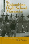 The Columbine High School Massacre: Murder in the Classroom - Katie Marsico