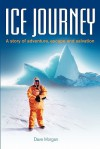 Ice Journey: A Story of Adventure, Escape and Salvation - Dave Morgan