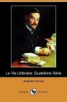 La Vie Litteraire: Quatrieme Serie (Dodo Press) - Anatole France