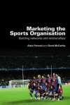 Marketing the Sports Organisation: Building Networks and Relationships - Ferrand Alain, Scott McCarthy, Ferrand Alain