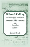 Gideon's Calling: The Founding and Development of the Schaghticoke Indian Community at Kent, Connecticut, 1638-1854 - James P. Lynch