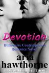 Devotion - Billionaire Contemporary Romance Novel - Aria Hawthorne