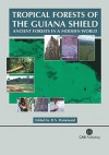 Tropical Forests of the Guiana Shield: Ancient Forests in a Modern World - D.S. Hammond