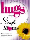 Hugs For Single Moms: Stories, Saying, And Scriptures To Encourage And Inspire (Hugs Series) - Melanie Hemry, LeAnn Weiss