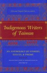 Indigenous Writers of Taiwan: An Anthology of Stories, Essays, and Poems - John Balcom