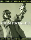 Film Fatales: Independent Women Directors - Judith M. Redding, Victoria A. Brownworth