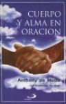 Cuerpo y Alma en Oracion: 43 Maneras de Orar - Anthony de Mello