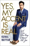 Yes, My Accent is Real: A Memoir - Kunal Nayyar