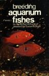 Breeding Aquarium Fishes (Book 1) - Herbert R. Axelrod