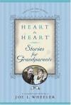 Heart to Heart Stories for Grandparents - Joe L. Wheeler
