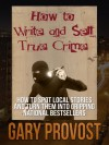 How to Write & Sell True Crime - Gary Provost