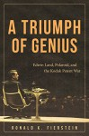 A Triumph of Genius: Edwin Land, Polaroid, and the Kodak Patent War - Ronald K. Fierstein