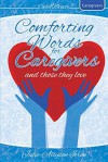 Comforting Words for Caregivers and Those They Love - Julie-Allyson Ieron