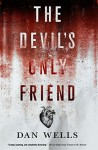 The Devil's Only Friend - Dan Wells