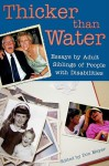 Thicker Than Water: Essays by Adult Siblings of People with Disabilities - Don Meyer, Rachel Simon