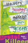 The Very Naughty Mother Goes Green - Gretel Killeen