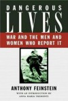 Dangerous Lives: War and the Men and Women Who Report It - A. Feinstein, Anna Maria Tremonti