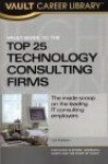Vault Guide to the Top 25 Technology Consulting Firms - Stephanie Clifford, Marshall Lager
