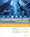 Crystal Reports 2011 for Developers: Report Design and Integration - Cynthia Moore
