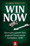 Jeffrey Gitomer's Win Now - Jeffrey Gitomer