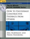 The 60-Minute Active Training Series: How to Encourage Constructive Feedback from Others, Participant's Workbook - Melvin L. Silberman, Freda Hansburg