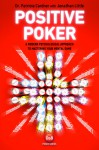 Positive Poker: A Modern Psychological Approach to Mastering Your Mental Game - Patricia Cardner, Jonathan Little