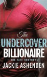 The Undercover Billionaire: A Billionaire SEAL Romance (The Tate Brothers) - Jackie Ashenden