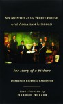 Six Months at the White House with Abraham Lincoln: The Story of a Picture - Francis Bicknell Carpenter, Harold Holzer