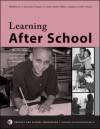 Learning After School: A Step-By-Step Guide to Providing an Academic Safety Net and Promoting Student Initiative - Sheila Connors, Stephen Costello, Kate Murray, Tobey Jackson