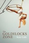 The Goldilocks Zone - Kate Gale
