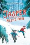 Jasper and the Riddle of Riley's Mine - Caroline Starr Rose