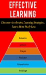 Effective Learning: Discover Accelerated Learning Strategies... Learn More Study Less - Thomas Kane