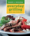 Meals in Minutes: Everyday Grilling: Quick, Easy & Delicious - Rick Rodgers