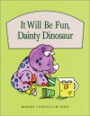 It Will Be Fun, Dainty Dinosaur - Babs Bell Hajdusiewicz