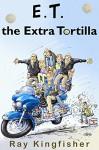 E.T. the Extra Tortilla - Ray Kingfisher