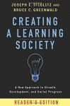 Creating a Learning Society: A New Approach to Growth, Development, and Social Progress (Kenneth J. Arrow Lecture Series) - Joseph E. Stiglitz, Bruce C. Greenwald